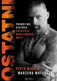 okładka Ostatni Prawdziwa historia żołnierza warszawskiej mafii. Książka   papier   Piotr Mudyn, Marzena Matuszak