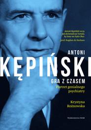 okładka Antoni Kępiński Gra z czasem, Książka | Rożnowska Krystyna