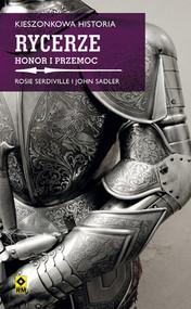 okładka Kieszonkowa historia. Rycerze. Honor i przemoc., Książka | Rosie Serdville, John Sadler