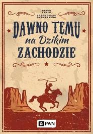 okładka Dawno temu na Dzikim Zachodzie, Książka   Korczyński Piotr