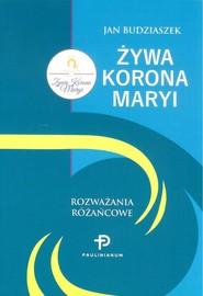 okładka Żywa Korona Maryi Rozważania różańcowe. Książka | papier | Budziaszek Jan