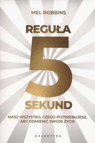 okładka Reguła 5 sekund Masz wszystko czego potrzebujesz, aby odmienić swoje życie, Książka   Robbins Mel