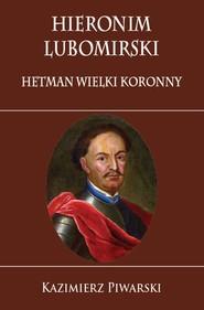 okładka Hieronim Lubomirski. Hetman Wielki Koronny. Książka | papier | Kazimierz Piwarski