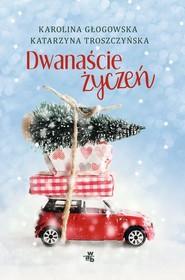 okładka Dwanaście życzeń, Książka | Karolina Głogowska, Katarzyna Troszczyńska