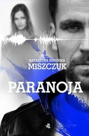 okładka Paranoja, Książka | Katarzyna Berenika Miszczuk