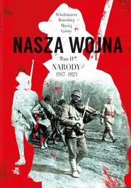 okładka Nasza wojna Narody 1917-1923 Tom 2. Książka | papier | Maciej Górny, Włodzimierz Borodziej