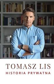 okładka Historia prywatna Tomasz Lis, Książka | Lis Tomasz