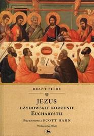 okładka Jezus i żydowskie korzenie Eucharystii. Książka | papier | Pitre Brant