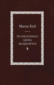 okładka Do nielicznego grona szczęśliwych. Książka   papier   Król Marcin