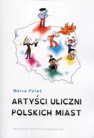 okładka Artyści uliczni polskich miast. Książka | papier | Połeć Marta