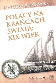 okładka Polacy na krańcach świata XIX wiek. Książka | papier | Będkowski Mateusz