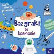 okładka Kapitan Nauka Bazgraki w kosmosie (3-6 lat). Książka | papier |