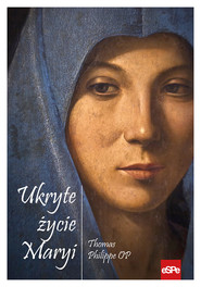 okładka Ukryte życie Maryi. Książka | papier | Thomas Philippe Pere