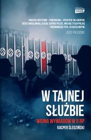 okładka W tajnej służbie. Wojna wywiadów w II RP, Książka | Śledziński Kacper