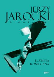 okładka Jerzy Jarocki. Biografia. Książka | papier | Konieczna Elżbieta