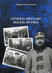 okładka Generał Brygady Bolesław Frej. Książka | papier | Gnat-Wieteska Zbigniew