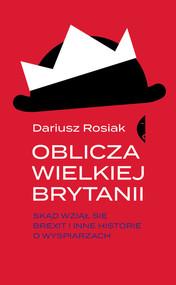 okładka Oblicza Wielkiej Brytanii Skąd wziął się brexit i inne historie o wyspiarzach, Książka | Rosiak Dariusz