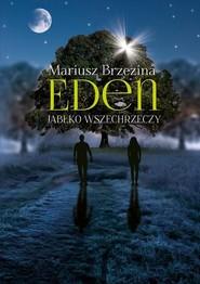 okładka Eden Jabłko wszechrzeczy. Książka | papier | Brzezina Mariusz