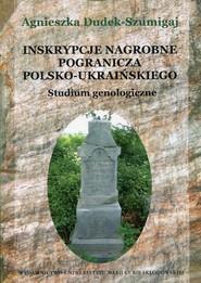 okładka Inskrypcje nagrobne pogranicza polsko-ukraińskiego Studium genologiczne. Książka | papier | Dudek-Szumigaj Agnieszka