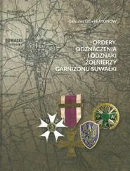 okładka Ordery odznaczenia i odznaki żołnierzy Garnizonu Suwałki. Książka | papier | Grzegorz Lech Płatonow