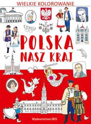 okładka Wielkie kolorowanie Polska Nasz kraj. Książka   papier  