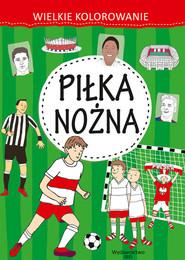 okładka Wielkie kolorowanie Piłka nożna. Książka   papier  