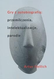 okładka Gry z autobiografią przemilczenia intelektualizacje parodie, Książka | Hellich Artur