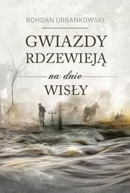 okładka Gwiazdy rdzewieją na dnie Wisły, Książka | Urbankowski Bohdan