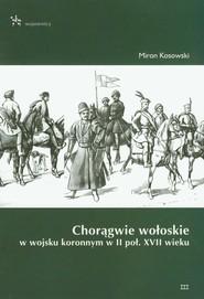 okładka Chorągwie wołoskie w wojsku koronnym w II poł. XVII wieku. Książka | papier | Kosowski Miron
