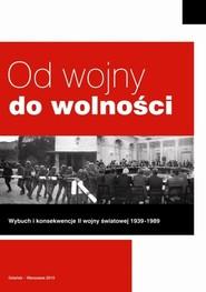 okładka Od wojny do wolności Wybuch i konsekwencje II wojny światowej 1939 - 1989. Książka | papier |