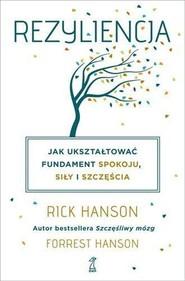 okładka Rezyliencja. Jak ukształtować fundament spokoju, siły i szczęścia. Książka   papier   Rick Hanson, Forrest Hanson