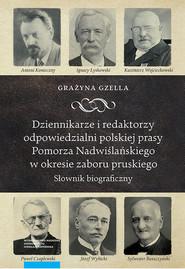 okładka Dziennikarze i redaktorzy odpowiedzialni polskiej prasy Pomorza Nadwiślańskiego w okresie zaboru pruskiego, Książka | Gzella Grażyna