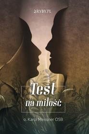 okładka Test na Miłość, Audiobook | o. Karol Meissner OSB