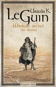 okładka Wracać wciąż do domu, Książka | Guin Ursula Le