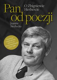 okładka Pan od poezji. O Zbigniewie Herbercie, Książka | Siedlecka Joanna