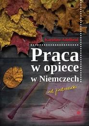 okładka Praca w opiece w Niemczech od podszewki. Książka | papier | Adelheid Karoline