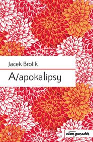 okładka A/apokalipsy, Książka | Brolik Jacek