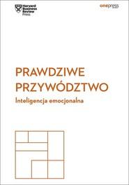 okładka Prawdziwe przywództwo Inteligencja emocjonalna Harvard Business Review, Książka  