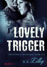 okładka Lovely Trigger Tristan i Danika Tom III, Książka | R.K. Lilley