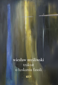 okładka Traktat o łuskaniu fasoli, Książka | Myśliwski Wiesław
