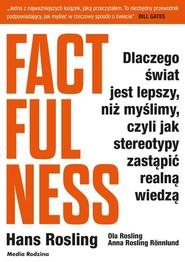 okładka Factfulness Dlaczego świat jest lepszy, niż myślimy, czyli jak stereotypy zastąpić realną wiedzą, Książka | Hans Rosling, Ola Rosling, A Rosling-Ronnlund