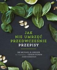 okładka Jak nie umrzeć przedwcześnie Przepisy, Książka | Michael Greger, Gene Stone, Robin Robertson