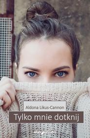 okładka Tylko mnie dotknij, Książka | Likus-Cannon Aldona