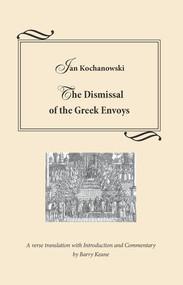 okładka The Dismissal of the Greek Envoys Odprawa posłów greckich, Książka | Kochanowski Jan