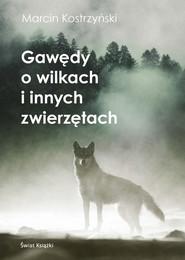 okładka Gawędy o wilkach i innych zwierzętach, Książka | Kostrzyński Marcin