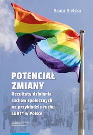 okładka Potencjał zmiany Rezultaty działania ruchu społecznego na przykładzie aktywizmu LGBT* w Polsce, Książka | Bielska Beata