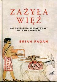 okładka Zażyła więź Jak zwierzęta kształtowały historię ludzkości, Książka   Fagan Brian
