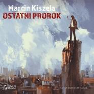 okładka Ostatni Prorok, Audiobook   Marcin Kiszela