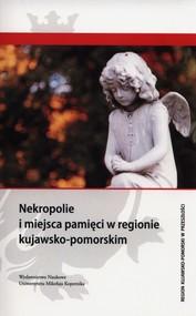 okładka Nekropolie i miejsca pamięci w regionie kujawsko-pomorskim, Książka |