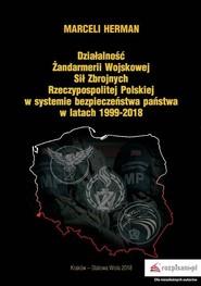 okładka Działalność Żandarmerii Wojskowej Sił Zbrojnych Rzeczypospolitej Polskiej w systemie bezpieczeństwa państwa w latach 1999-2018, Książka | Herman Marceli